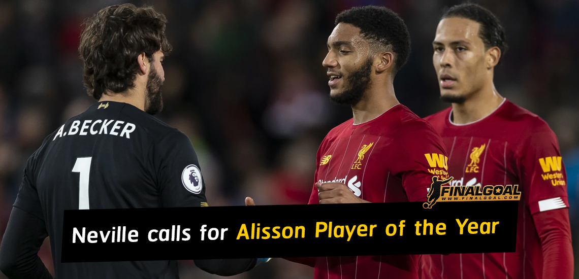 Gary Neville calls for Alisson to win Player of the Year