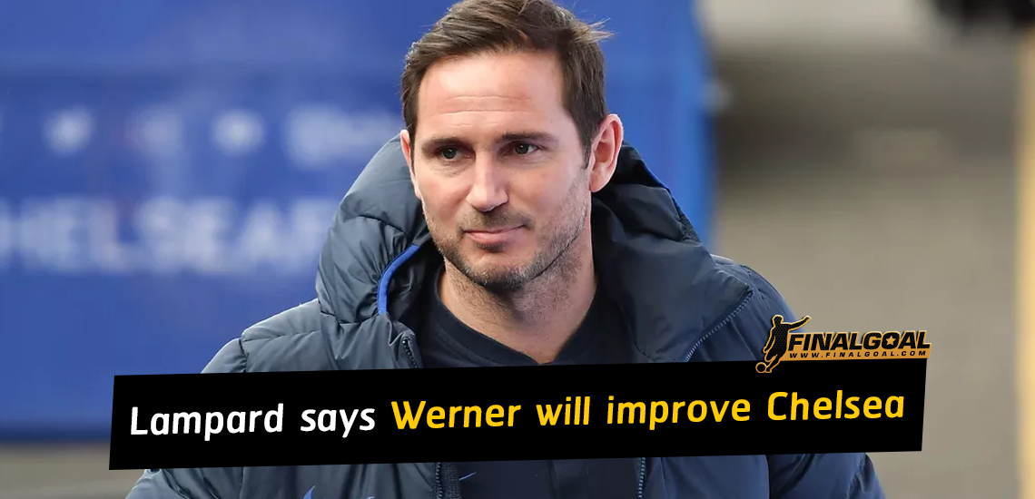 Frank Lampard says signing of Timo Werner will improve Chelsea