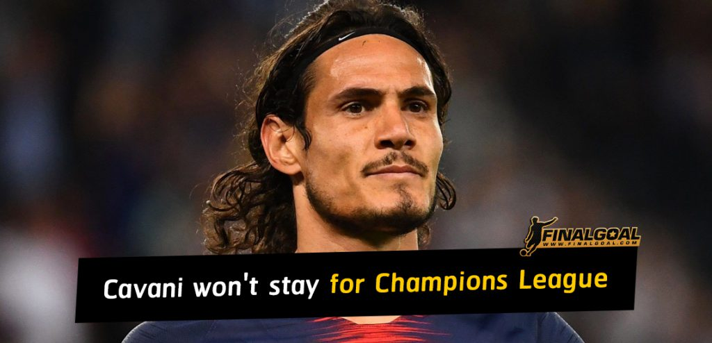 Cavani won't stay with PSG for the Champions League