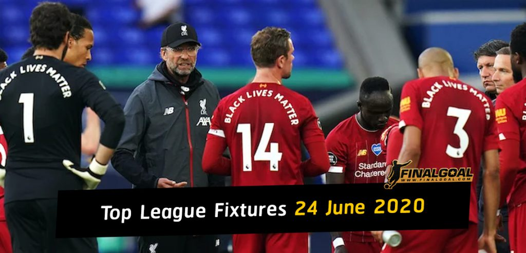 Football fixtures today 24 June 2020 Premier League Serie A and La Liga