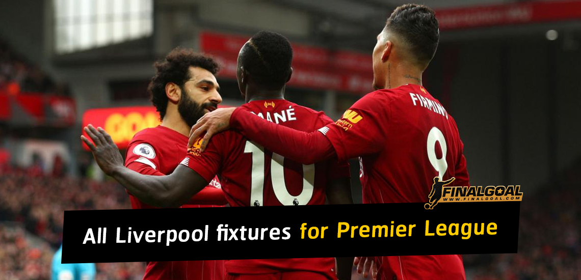 liverpool fixtures for premier league kick off times and dates news finalgoal