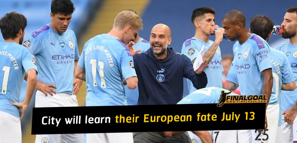 Manchester City will learn their European fate on July 13