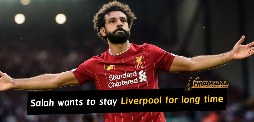 Mohamed Salah wants to stay at Liverpool for a long time
