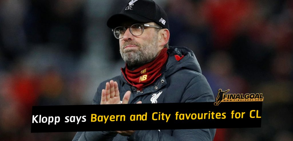 Jürgen Klopp says Bayern and Man City Champions League favourites