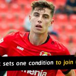 Kai Havertz demands transfer and will only join Chelsea on one condition
