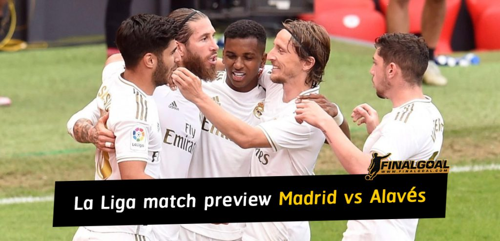 Spanish La Liga match preview 10 july 2020: Real Madrid vs Alavés