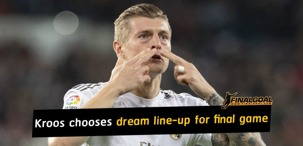 Toni Kroos chooses the line-up he dreams of for his final game