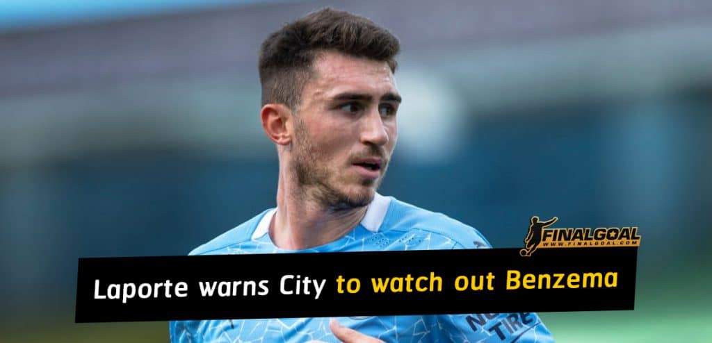 Aymeric Laporte warns Manchester City to watch out Karim Benzema