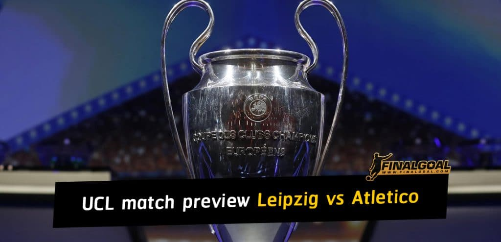 UEFA Champions League match preview Leipzig vs Atletico Madrid