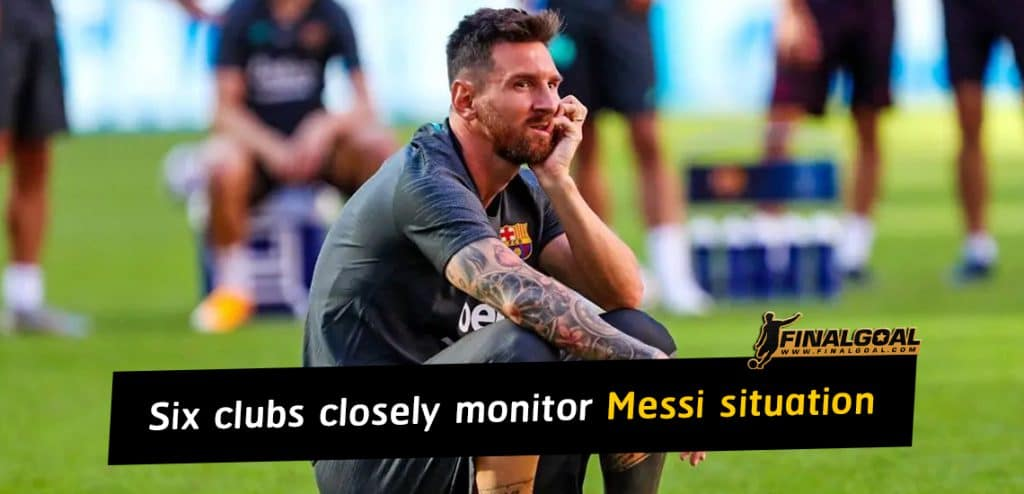 Six clubs closely monitor Lionel Messi situation at Barcelona