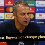 Hansi Flick insists Bayern Munich will not change game plan for PSG