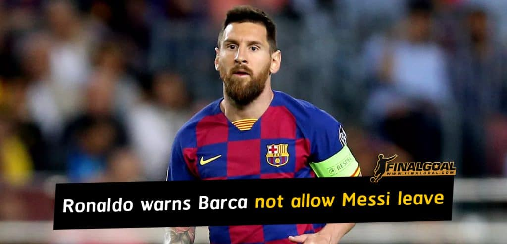 Ronaldo warns Barcelona against allowing Lionel Messi to leave club