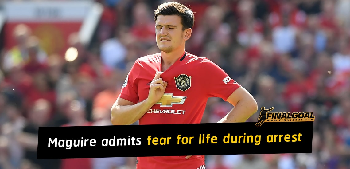 Harry Maguire admits fear for life and kidnapping during arrest in Greece