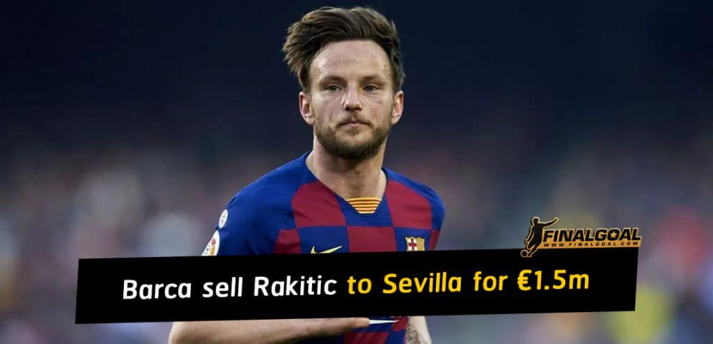 Barcelona officialy sell Ivan Rakitic to Sevilla in a deal worth €1.5m