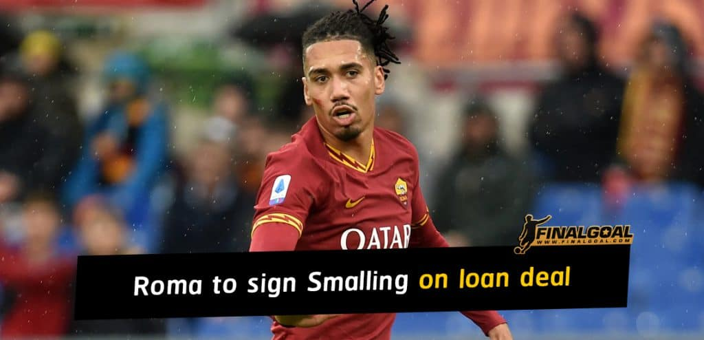 Roma to sign Chris Smalling on loan with an obligation to buy for €12m