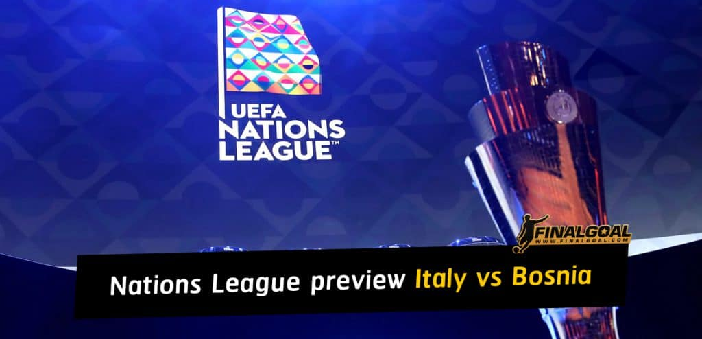 UEFA Nations League preview: Italy vs Bosnia and Herzegovina