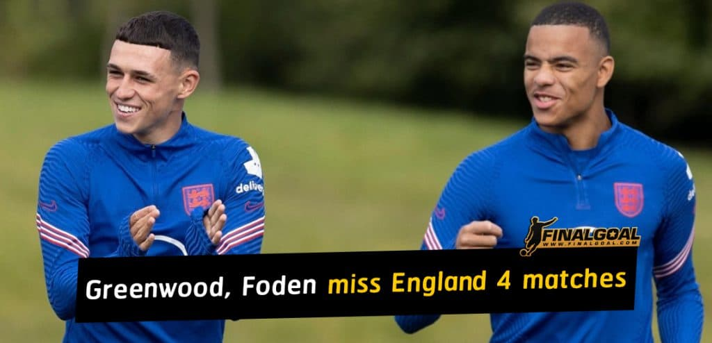 Mason Greenwood and Phil Foden to miss England's next four matches