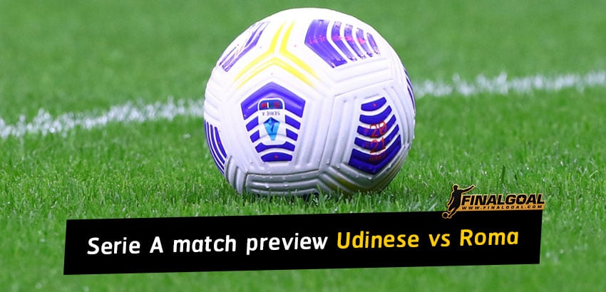 Italian Serie A match preview 3 October 2020 - Udinese vs Roma