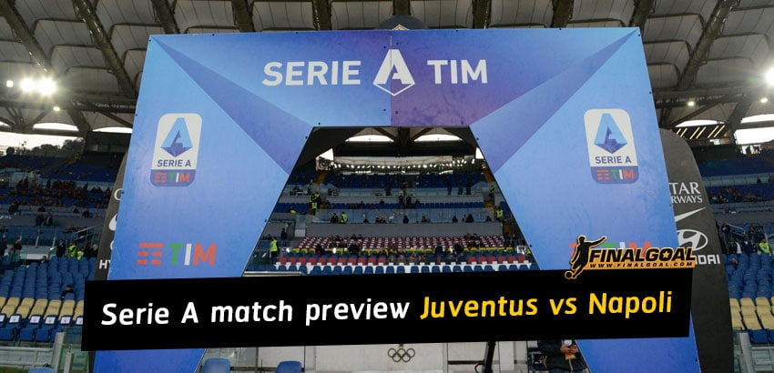 Italian Serie A match preview and prediction - Juventus vs Napoli