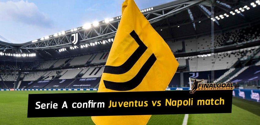 Lega Serie A confirm Juventus vs Napoli to go ahead