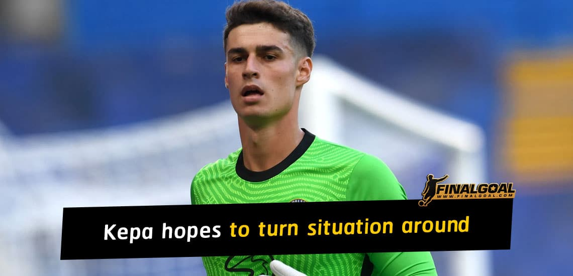 Kepa Arrizabalaga hopes to turn situation around for Chelsea