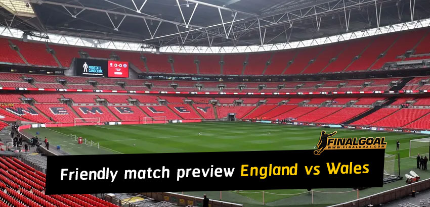 International friendly match preview: England vs Wales