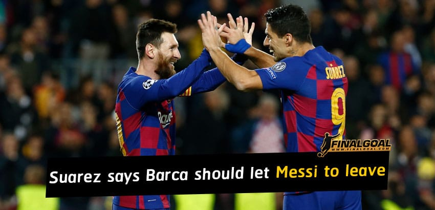 Luis Suarez claims Barcelona should allow Lionel Messi to leave