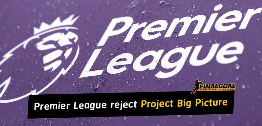 All Premier League clubs unanimously reject Project Big Picture proposal