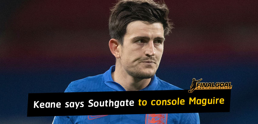 Roy Keane criticises Gareth Southgate for not consoling Harry Maguire