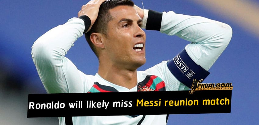 Cristiano Ronaldo will likely miss Lionel Messi reunion match