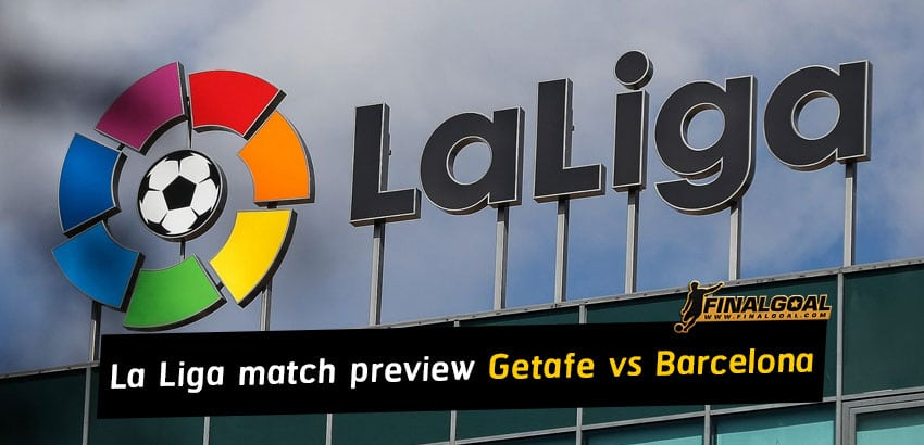 Spanish La Liga match preview - Getafe vs Barcelona