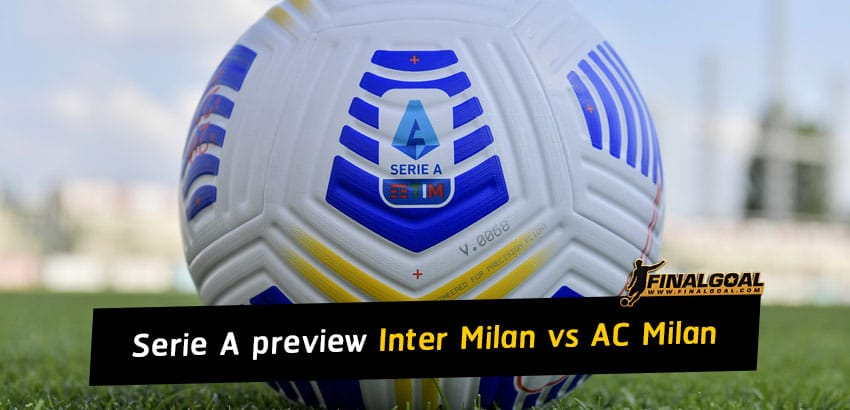 Italian Serie A match preview - Inter Milan vs AC Milan