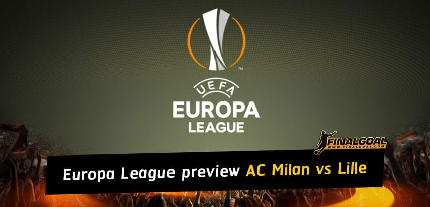 UEFA Europa League match preview - AC Milan vs Lille