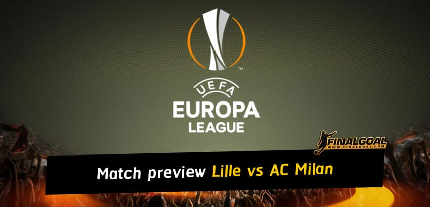 UEFA Europa League match preview and prediction - Lille vs AC Milan