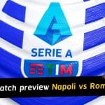 Italian Serie A match preview and prediction - Napoli vs Roma