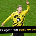 Erling Haaland's agent fees could exceed €40m in Barcelona talks