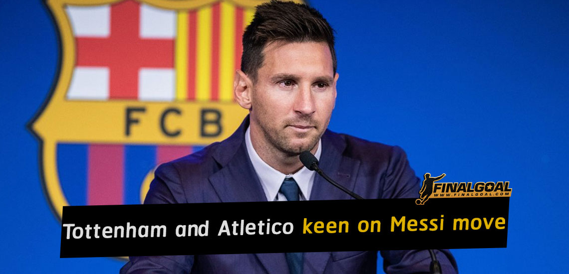 Tottenham and Atletico Madrid keen on shock Lionel Messi move