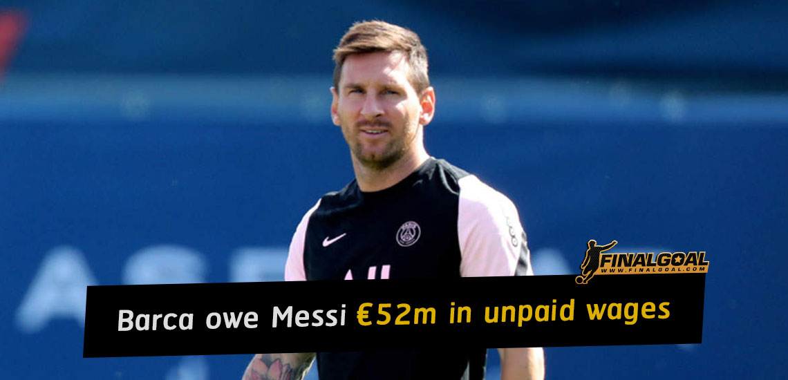 Barcelona owe Lionel Messi €52m in unpaid wages