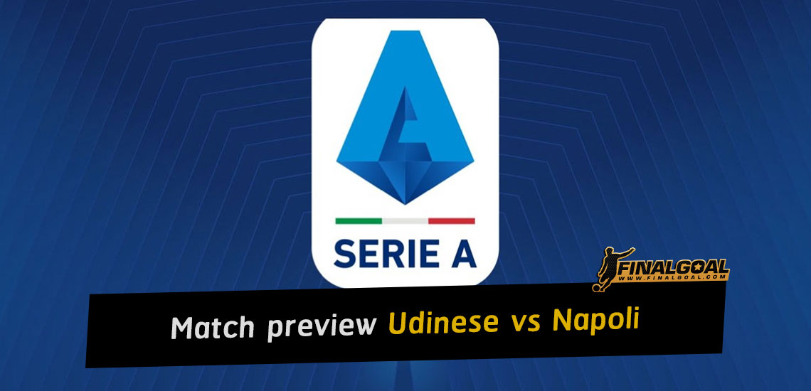 Preview: Udinese vs Napoli - Italian Serie A 2021-22 fixtures