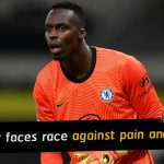 Edouard Mendy faces race against pain and time, says Thomas Tuchel