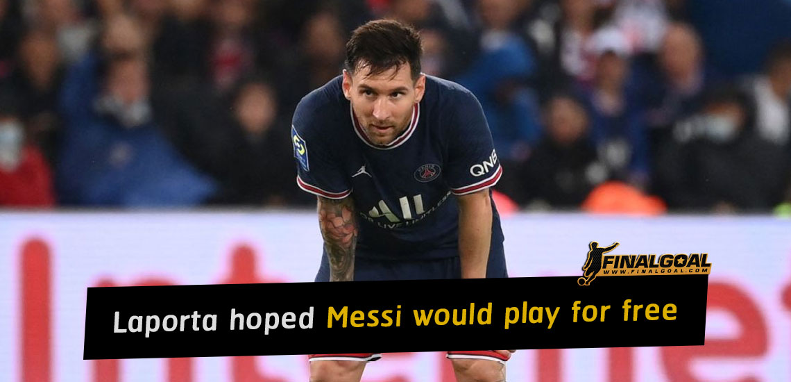 Barcelona president Joan Laporta hoped Lionel Messi would play for free