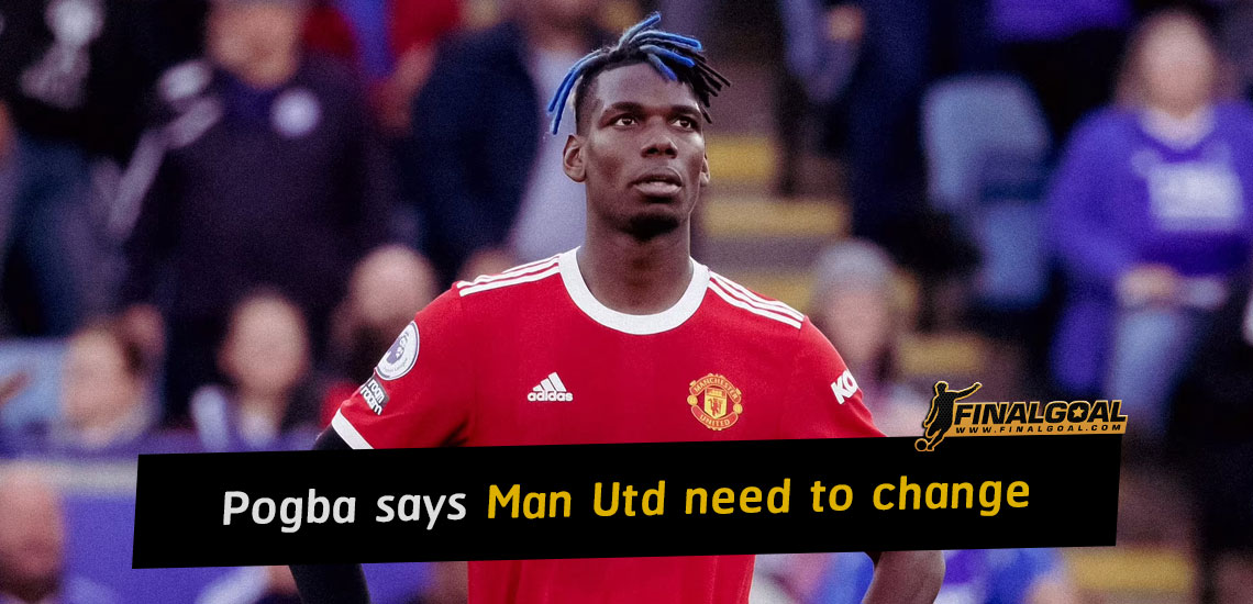Paul Pogba says Manchester United need to change something